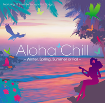 「ALOHA CHILL ~WINTER, SPRING, SUMMER OR FALL~」